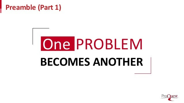 Preamble (Part 1) One PROBLEM BECOMES ANOTHER