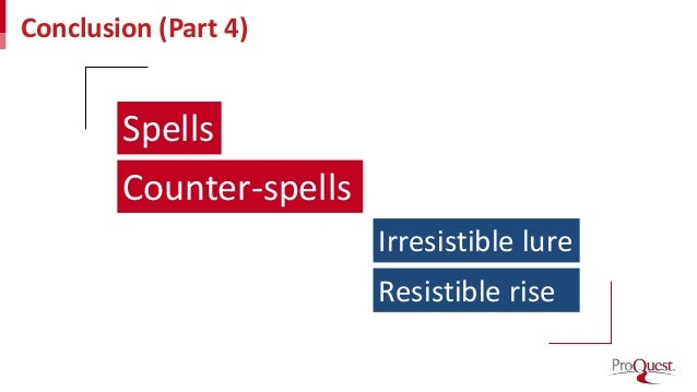 Conclusion (Part 4) Spells Counter-spells Irresistible lure Resistible rise
