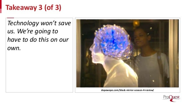 Takeaway 3 (of 3) dopewope.com/black-mirror-season-4-review/ Technology won't save us. We're going to have to do this on o...