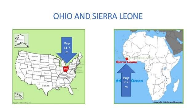 OHIO AND SIERRA LEONE Pop 7.7 m Pop 11.7 m
