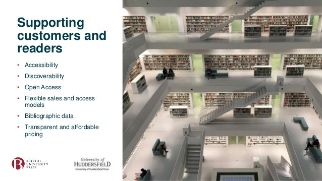Supporting customers and readers • Accessibility • Discoverability • Open Access • Flexible sales and access models • Bibl...