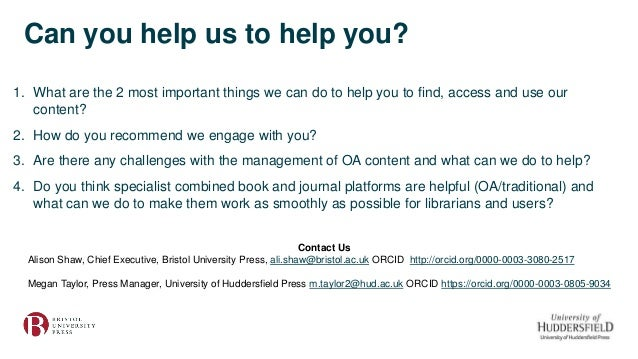 Can you help us to help you? 1. What are the 2 most important things we can do to help you to find, access and use our con...