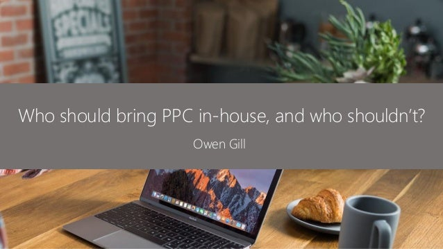 Who should bring PPC in-house, and who shouldn't? Owen Gill