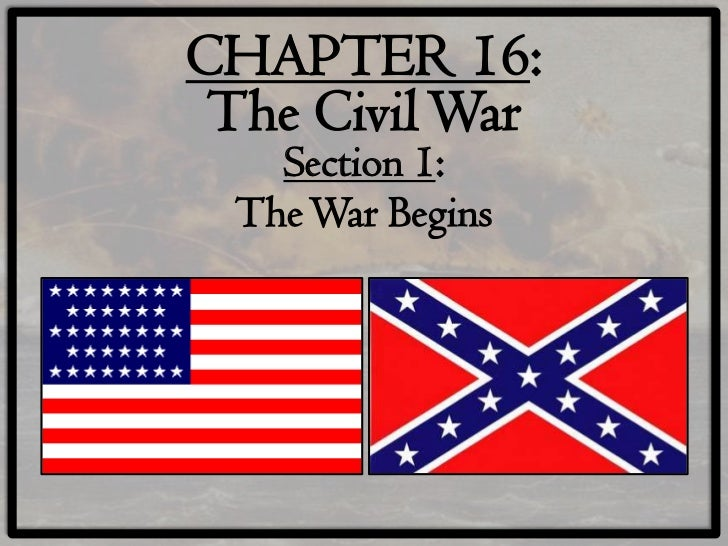CHAPTER 16: The Civil War   Section 1: The War Begins