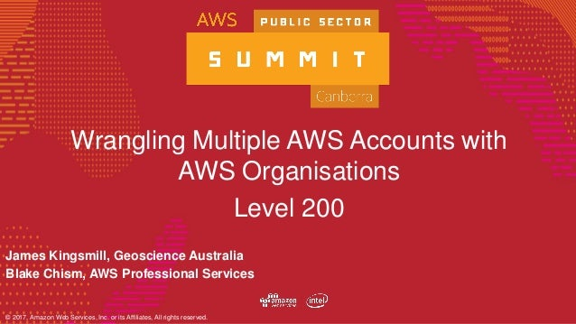 © 2017, Amazon Web Services, Inc. or its Affiliates, All rights reserved. Wrangling Multiple AWS Accounts with AWS Organis...