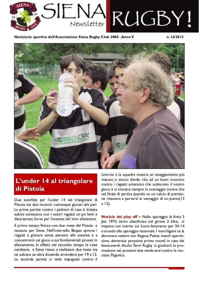 Notiziario sportivo dell'Associazione Siena Rugby Club 2000 - Anno V n. 16/2013Due sconfitte per lunder 14 nel triangolare...