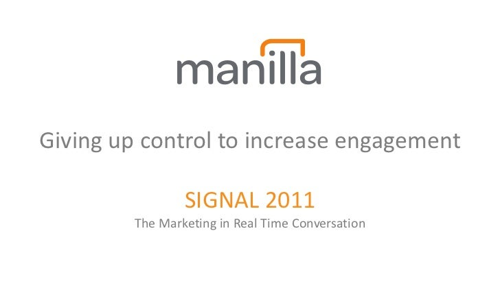 Giving up control to increase engagement SIGNAL 2011 The Marketing in Real Time Conversation