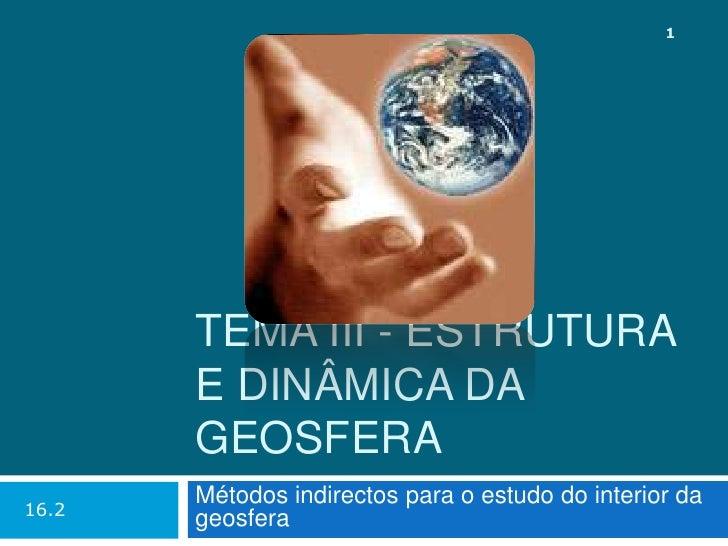 Tema III - Estrutura e dinâmica da Geosfera<br />Métodos indirectos para o estudo do interior da geosfera<br />16.2<br />1...