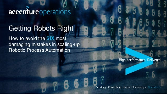 Getting Robots Right How to avoid the SIX most damaging mistakes in scaling-up Robotic Process Automation