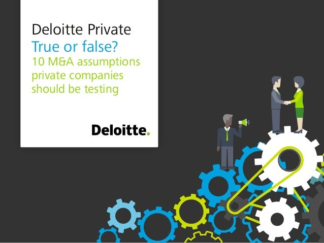 Deloitte Private True or false? 10 M&A assumptions private companies should be testing