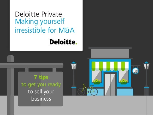 Deloitte Private Making yourself irresistible for M&A 7 tips to get you ready to sell your business