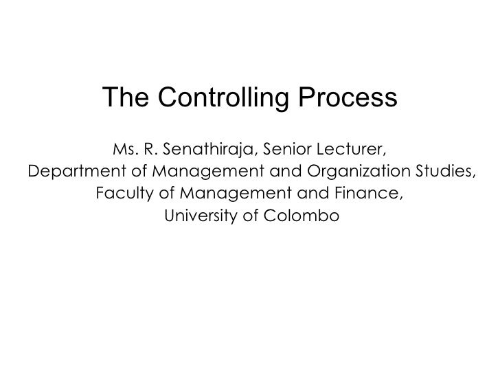 The Controlling Process Ms. R. Senathiraja, Senior Lecturer,  Department of Management and Organization Studies,  Faculty ...