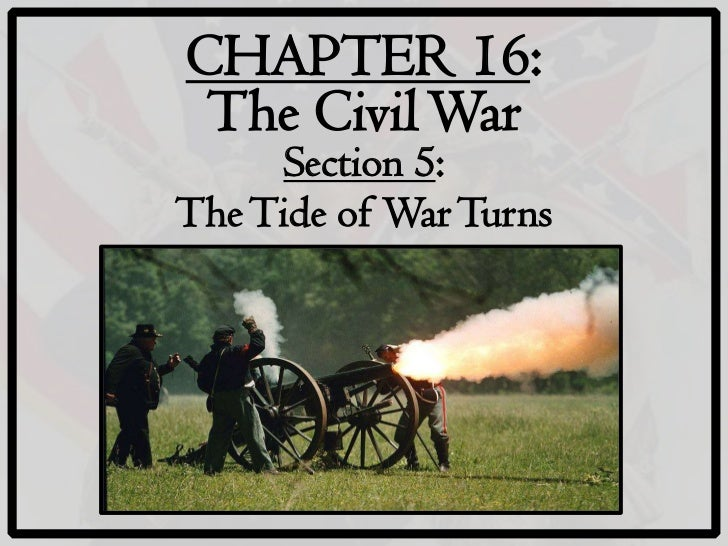 CHAPTER 16: The Civil War      Section 5:The Tide of War Turns
