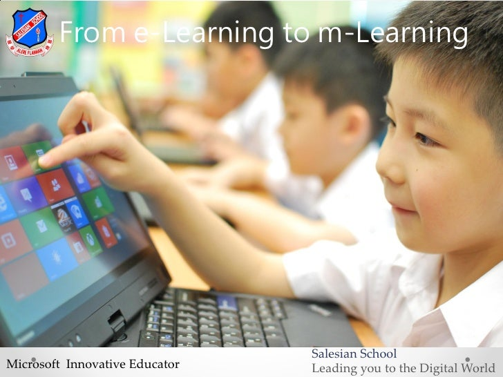 From e-Learning to m-Learning                                Salesian SchoolMicrosoft Innovative Educator   Leading you to...