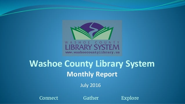 Washoe County Library System Monthly Report July 2016 Connect Gather Explore
