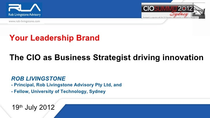 Your Leadership BrandThe CIO as Business Strategist driving innovationROB LIVINGSTONE- Principal, Rob Livingstone Advisory...