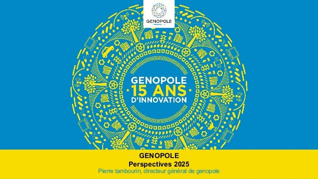 GENOPOLE Perspectives 2025  Pierre tambourin, directeur général de genopole