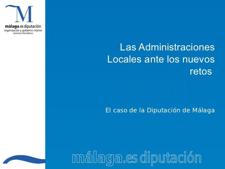 Las Administraciones Locales ante los nuevos                   retos   El caso de la Diputación de Málaga