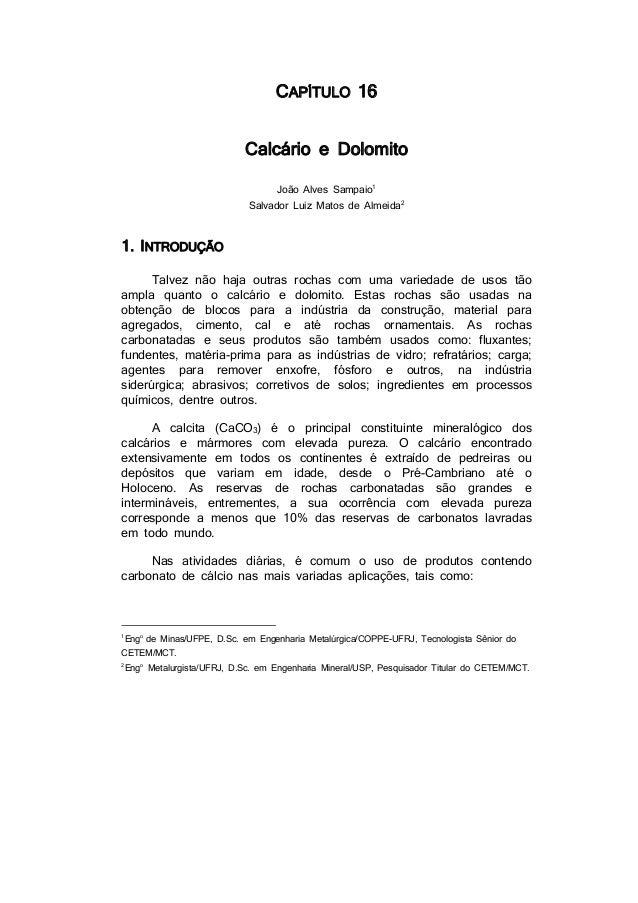CAPÍTULO 16 Calcário e Dolomito João Alves Sampaio1  Salvador Luiz Matos de Almeida2  1. INTRODUÇÃO Talvez não haja outras...