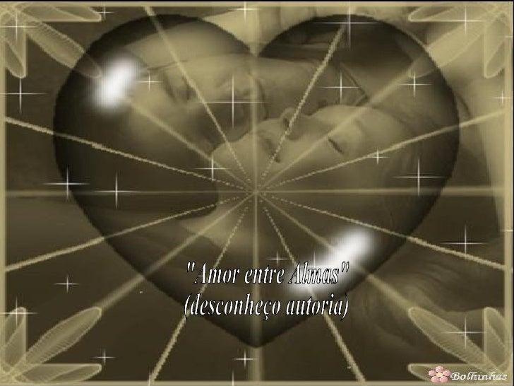 """""""Amor entre Almas""""  (desconheço autoria)"""