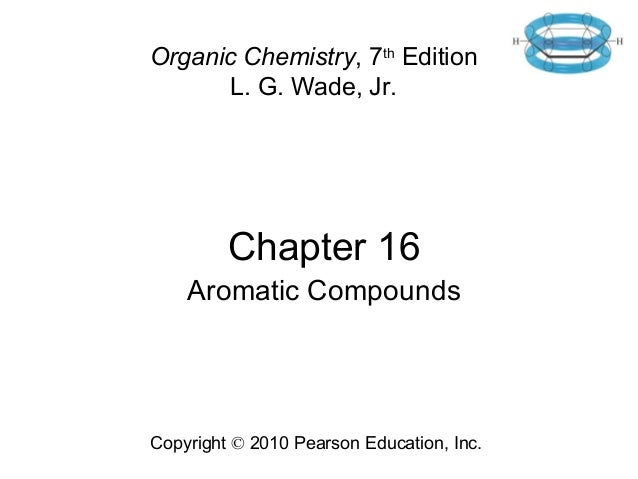Chapter 16 Aromatic Compounds Organic Chemistry, 7th Edition L. G. Wade, Jr. Copyright © 2010 Pearson Education, Inc.