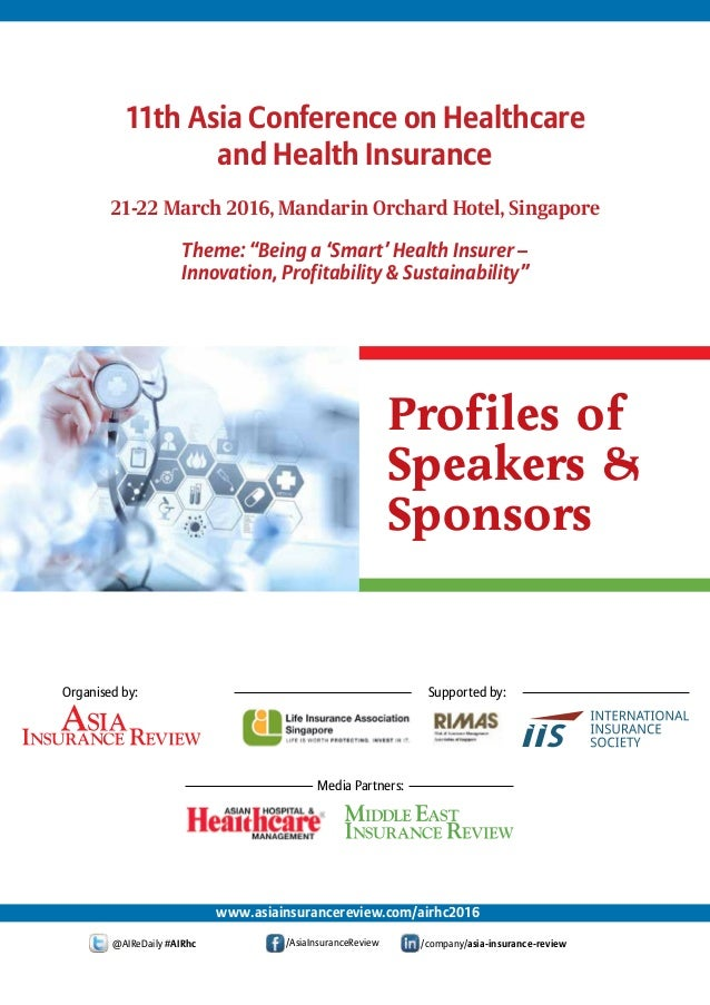 """Profiles of Speakers & Sponsors 21-22 March 2016, Mandarin Orchard Hotel, Singapore Theme: """"Being a 'Smart' Health Insurer..."""