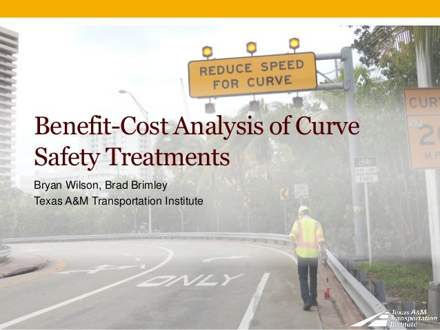 Benefit-Cost Analysis of Curve Safety Treatments Bryan Wilson, Brad Brimley Texas A&M Transportation Institute