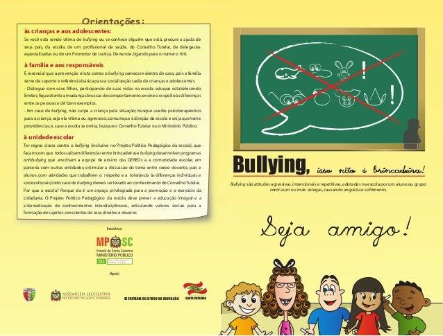 Bullying, Seja amigo! Orientações: às crianças e aos adolescentes: Se você está sendo vítima de bullying ou se conhece alg...