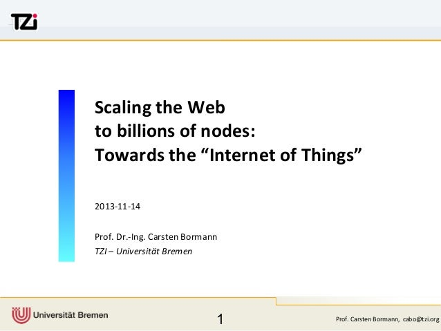 "Scaling	   the	   Web to	   billions	   of	   nodes: Towards	   the	   ""Internet	   of	   Things"" 2013-­‐11-­‐14 Prof.	   ..."