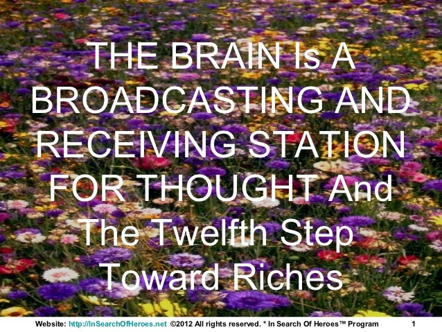 THE BRAIN Is ABROADCASTING ANDRECEIVING STATION FOR THOUGHT And  The Twelfth Step    Toward RichesWebsite: http://InSearch...