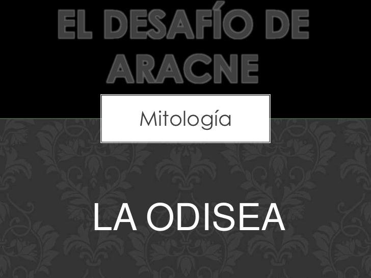 EL DESAFÍO DE   ARACNE    Mitología LA ODISEA