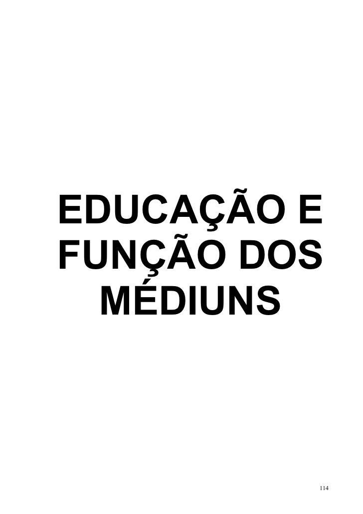 EDUCAÇÃO EFUNÇÃO DOS  MÉDIUNS         114