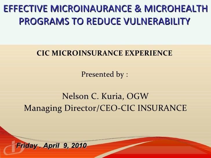 EFFECTIVE MICROINAURANCE & MICROHEALTH PROGRAMS TO REDUCE VULNERABILITY  <ul><li>CIC MICROINSURANCE EXPERIENCE  </li></ul>...