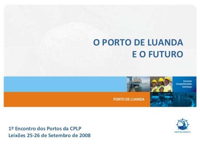 PORTO E O PRESENTEVolume de Tráfego anual superior a 6.000.000 de toneladas;                                  O PORTO DE L...