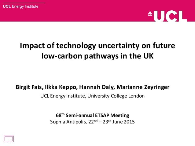 Impact of technology uncertainty on future low-carbon pathways in the UK Birgit Fais, Ilkka Keppo, Hannah Daly, Marianne Z...