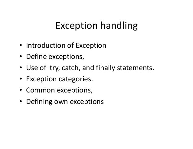 Exception handling • Introduction of Exception • Define exceptions, • Use of try, catch, and finally statements. • Excepti...
