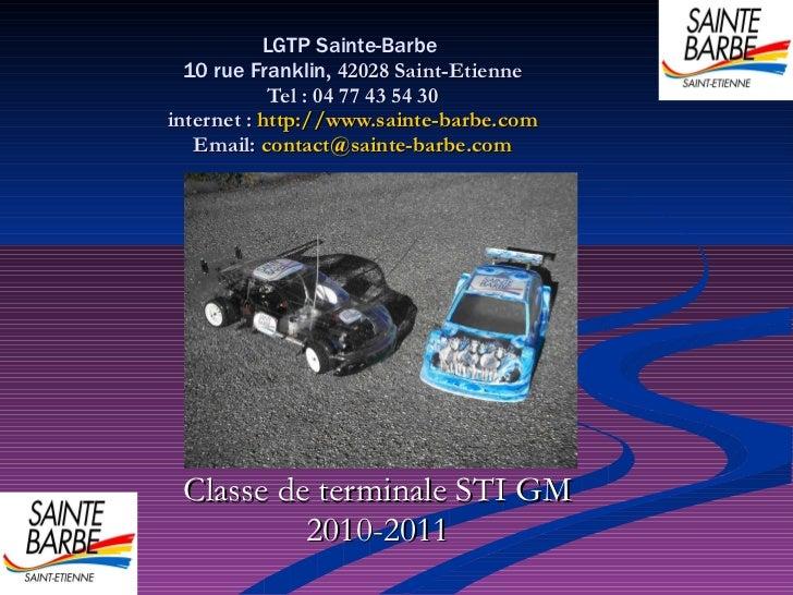 LGTP Sainte-Barbe  10 rue Franklin , 42028 Saint-Etienne Tel : 04 77 43 54 30 internet :  http://www.sainte-barbe.com Emai...