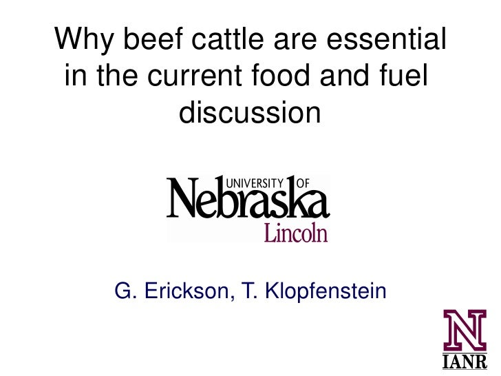 Why beef cattle are essentialin the current food and fuel         discussion    G. Erickson, T. Klopfenstein