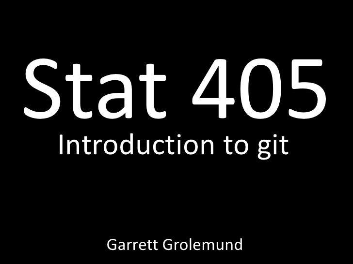Stat 405 Introduction to git       Garrett Grolemund