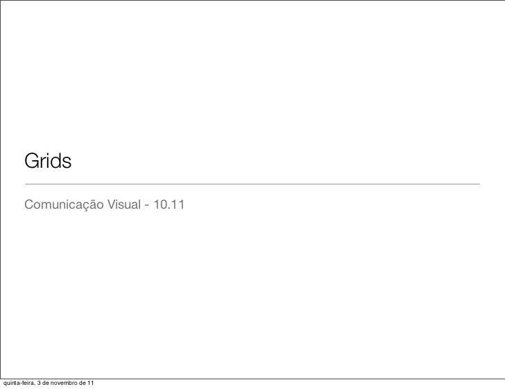 Grids       Comunicação Visual - 10.11quinta-feira, 3 de novembro de 11