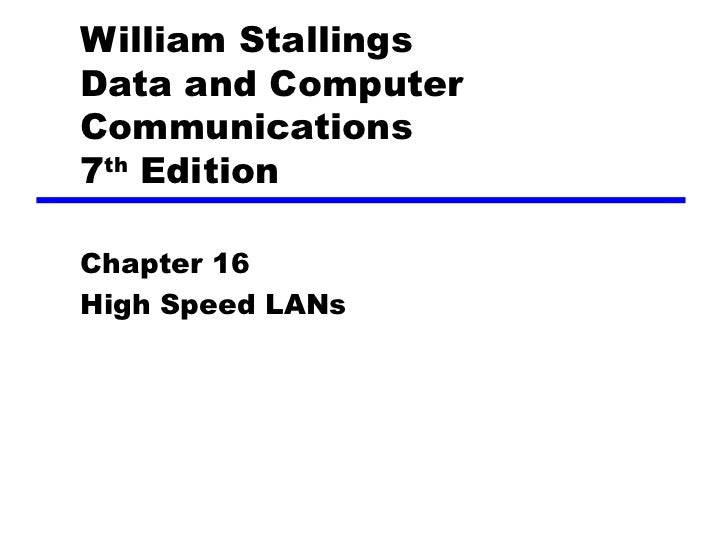 William Stallings Data and Computer Communications 7 th  Edition Chapter 1 6 High Speed  LAN s