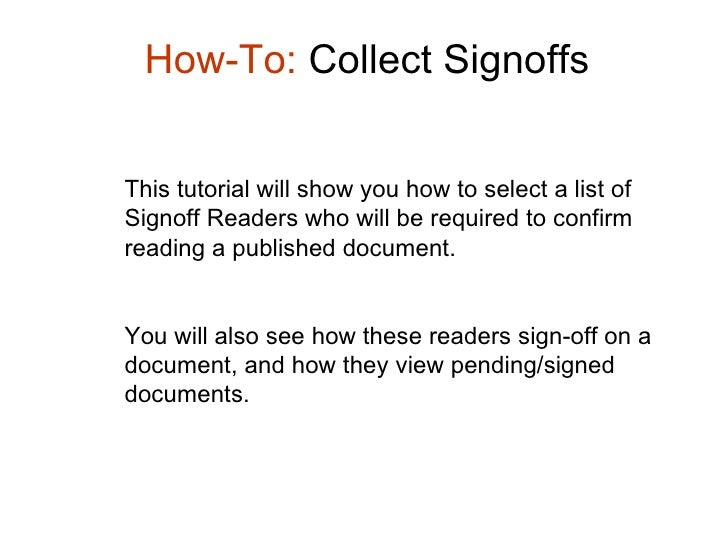 How-To:  Collect Signoffs This tutorial will show you how to select a list of Signoff Readers who will be required to conf...