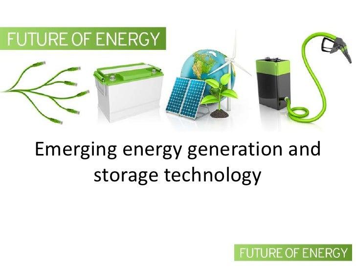 Emerging energy generation and      storage technology