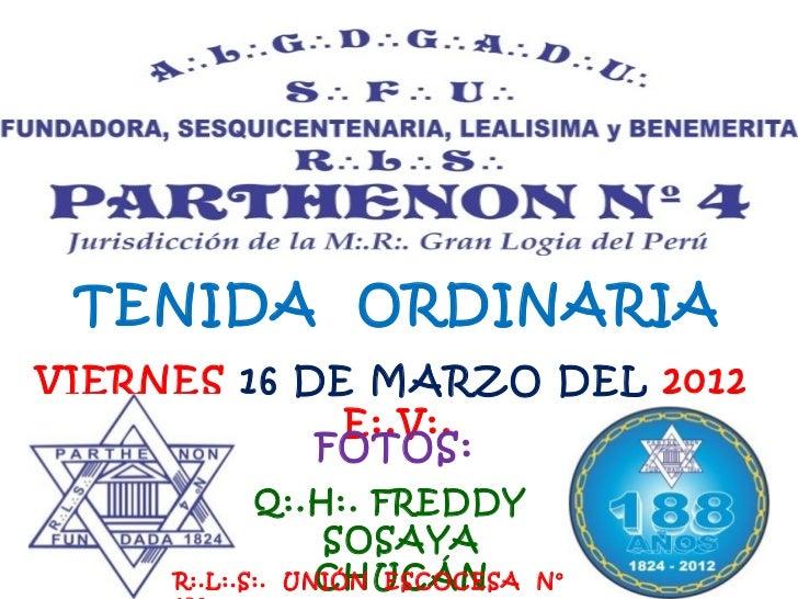 TENIDA ORDINARIAVIERNES 16 DE MARZO DEL 2012             E:.V:.            FOTOS:            Q:.H:. FREDDY                ...