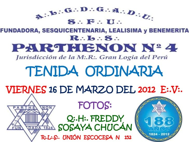 TENIDA ORDINARIAVIERNES 16 DE MARZO DEL 2012 E:.V:.                  FOTOS:             Q:.H:. FREDDY           SOSAYA CHU...