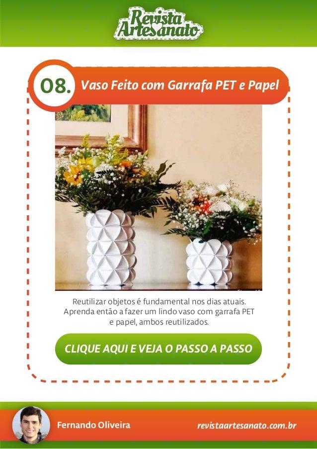 Fernando Oliveira revistaartesanato.com.br Vaso Feito com Garrafa PET e Papel08. Reutilizar objetos é fundamental nos dias...