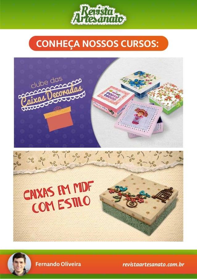Fernando Oliveira revistaartesanato.com.br CONHEÇA NOSSOS CURSOS: