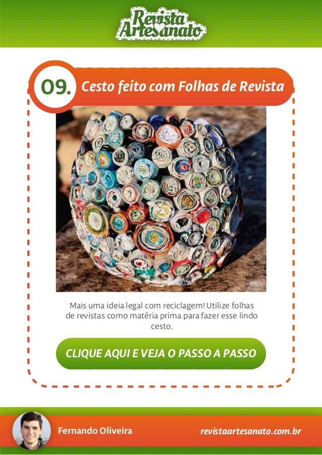 Fernando Oliveira revistaartesanato.com.br 09. Mais uma ideia legal com reciclagem! Utilize folhas de revistas como matéri...