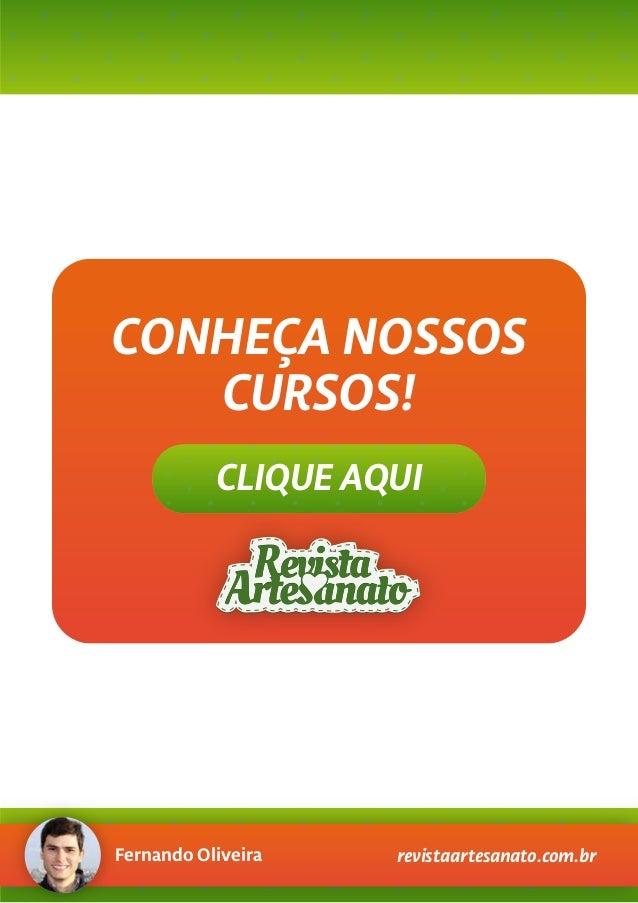 CLIQUE AQUI CONHEÇA NOSSOS CURSOS! Fernando Oliveira revistaartesanato.com.br