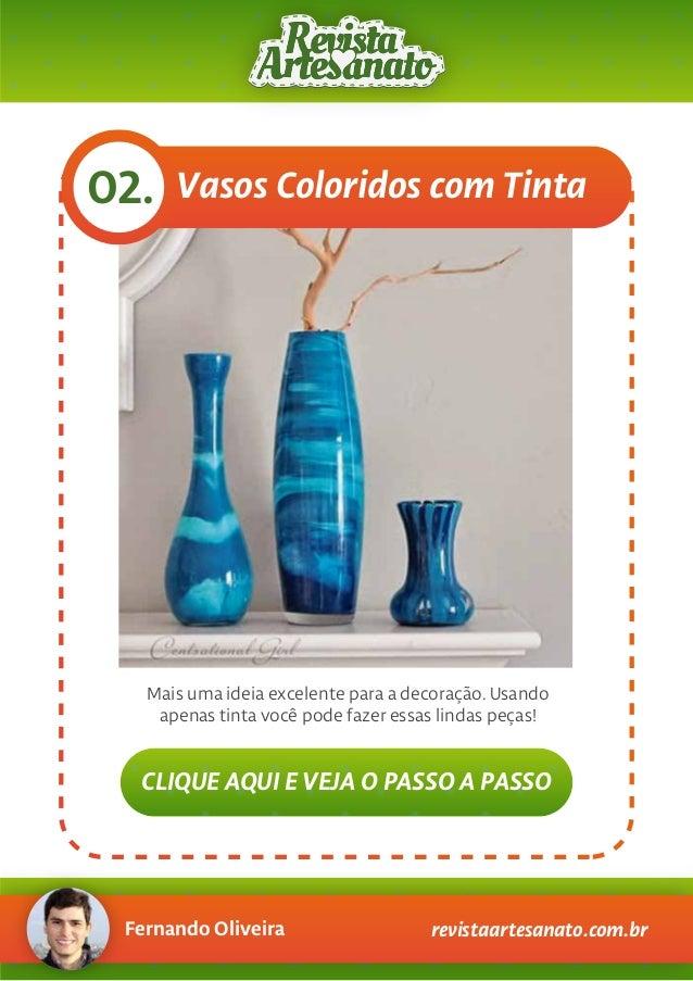 Fernando Oliveira revistaartesanato.com.br Vasos Coloridos com Tinta02. Mais uma ideia excelente para a decoração. Usando ...